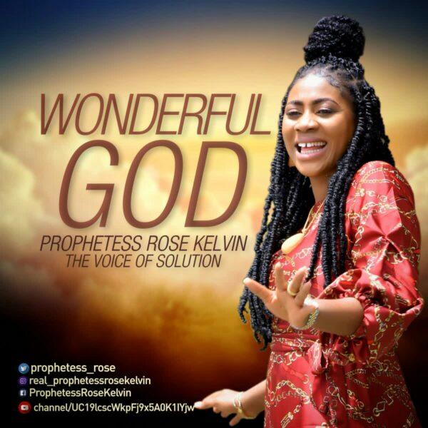 WONDERFUL GOD - PROPHETESS ROSE KELVIN