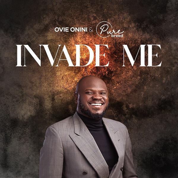 Invade Me - Pastor Ovie Onini & Purebreed