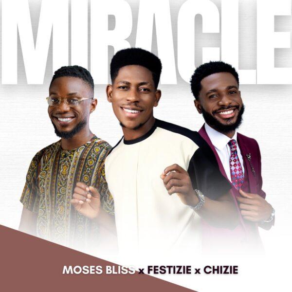 Miracle - Moses Bliss + Festize and Chizie