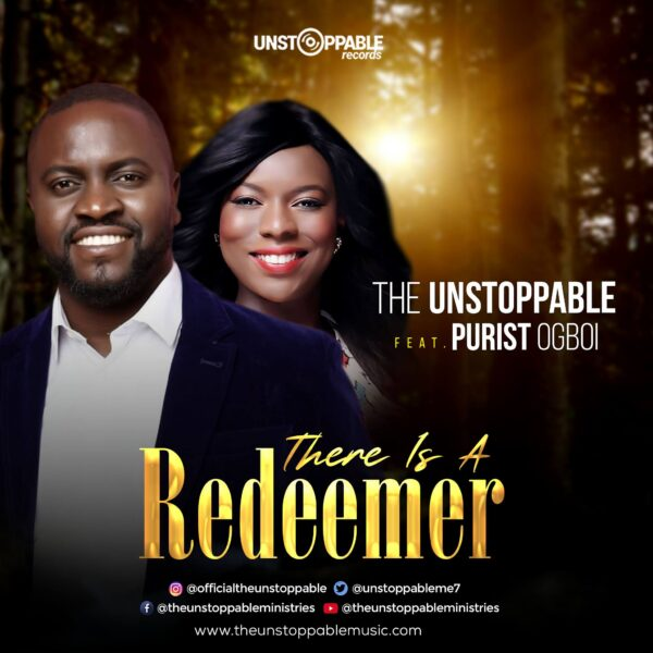 There Is A Redeemer - The Unstoppable ft. Purist Ogboi