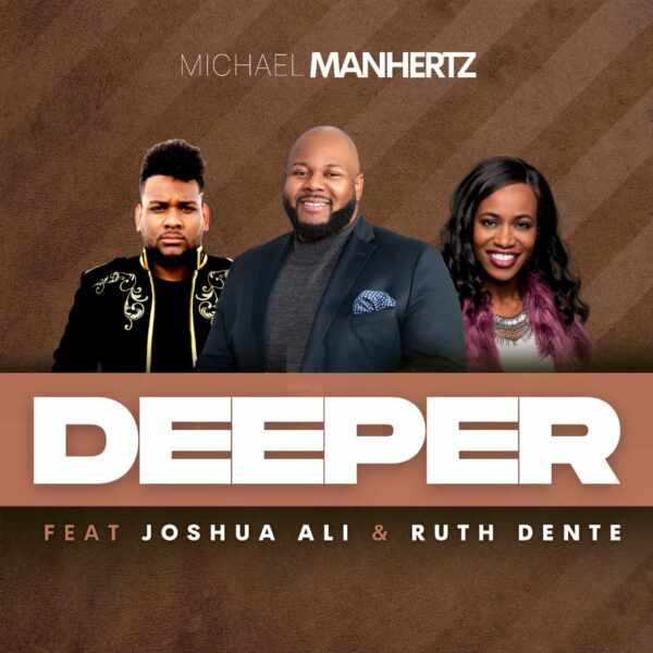 DEEPER - Michael Manhertz feat. Ruth Dente and Joshua Ali