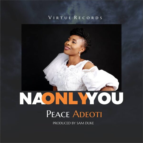 Na Only You - Peace Adeoti