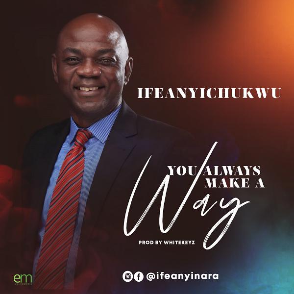 You Always Make A Way - Ifeanyichukwu
